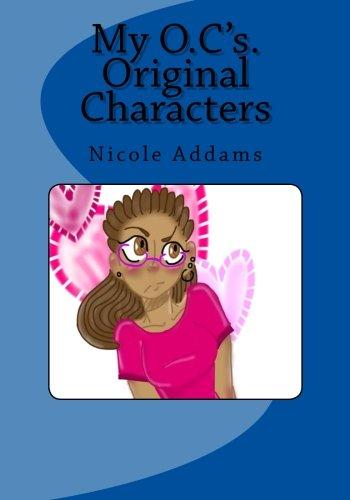 My O.C.'s Original Characters: My O.C.'s Original Characters Vol. 1 (My O.C. Original Characters) (Volume 1)