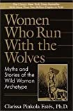 By Clarissa Pinkola Estes: Women Who Run with the Wolves: Myths and Stories of the Wild Woman Archetype