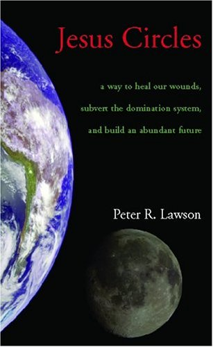 Jesus Circles: A Way To Heal Our Wounds, Subvert The Domination System, And Build An Abundant Future