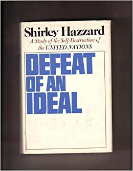 Defeat of an Ideal: A study of the self-destruction of the United Nations: Shirley Hazzard: 9780316352666: Amazon.com: Books