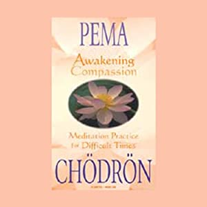 Awakening Compassion: Meditation Practices for Difficult Times | [Pema Chodron]