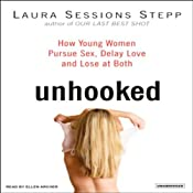 Unhooked: How Young Women Pursue Sex, Delay Love, and Lose at Both | [Laura Sessions Stepp]