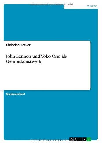 John Lennon und Yoko Ono als Gesamtkunstwerk (German Edition)