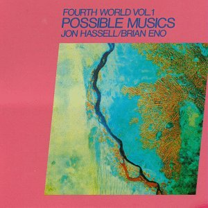 Jon Hassell & Brian Eno - Fourth World, Vol. 1: Possible Musics