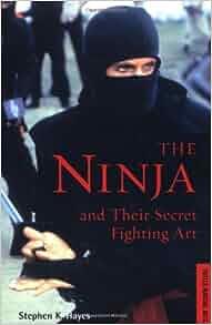The Ninja And Their Secret Fighting Art Stephen K Hayes border=