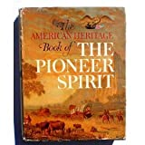 The American Heritage Book of the Pioneer Spirit