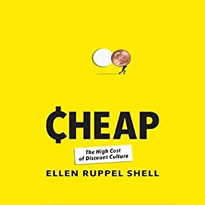 Cheap: The High Cost of Discount Culture | [Ellen Ruppel Shell]