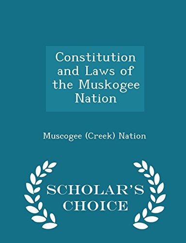 Constitution and Laws of the Muskogee Nation - Scholar's Choice Edition