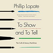 To Show and to Tell: The Craft of Literary Nonfiction Audiobook by Phillip Lopate Narrated by Arthur Morey