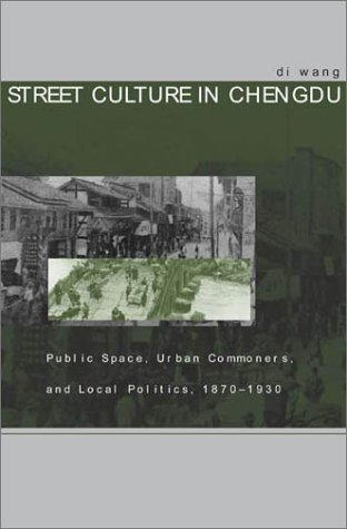 Street Culture in Chengdu: Public Space, Urban Commoners, and Local...