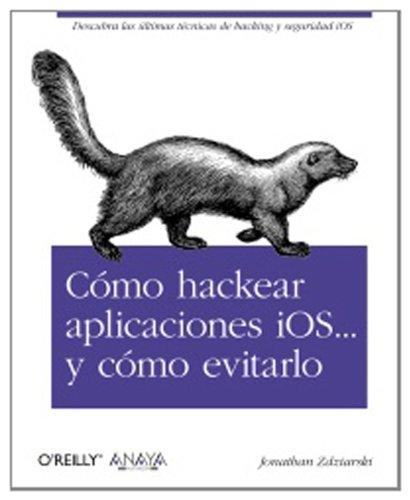Cómo hackear aplicaciones iOS… y cómo evitarlo (O'reilly (anaya