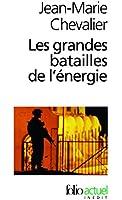 Les Grandes batailles de l'énergie: Petit traité d'une économie violente