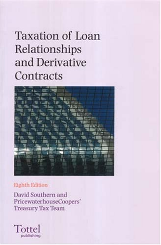 Taxation of Loan Relationships and Derivative Contracts: Eighth Edition