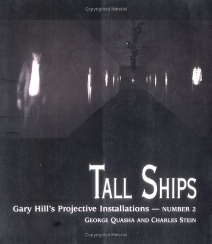 Image for Tall Ships: Gary Hill's Projective Installations (Quasha, George, Gary Hill's Projective Installations, No. 2.)