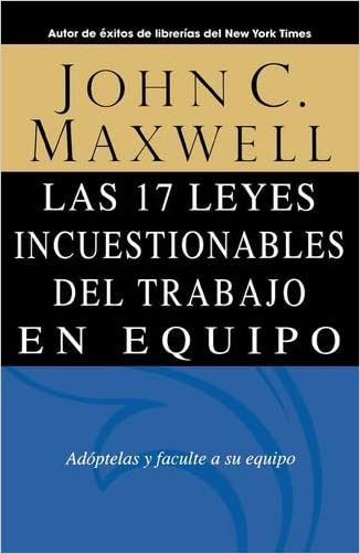 Las 17 Leyes Incuestionables del trabajo en equipo (Spanish Edition)