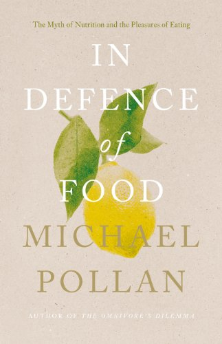 Pollan, Michael - In Defence of Food: The Myth of Nutrition and the Pleasures of Eating