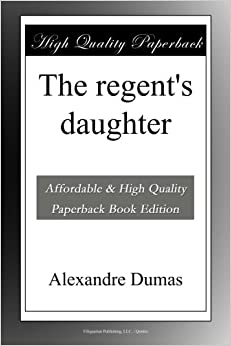 The regent's daughter: Alexandre Dumas: Amazon.com: Books