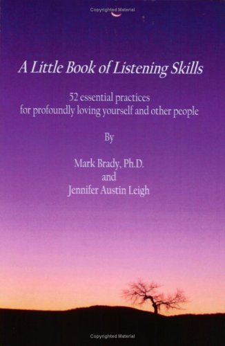 A Little Book of Listening Skills: A Collection of Essential Practices For Conveying Genuine Love and Respect