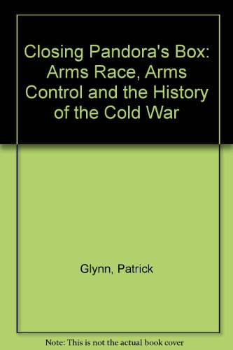 Closing Pandora's Box: Arms Races, Arms Control, and the History of the Cold War