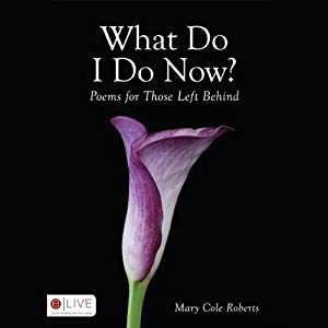 What Do I Do Now?: Poems for Those Left Behind | [Mary Cole Roberts]