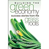 Building the Green Economy: Success Stories from the Grassroots [Paperback] [2007] Kevin Danaher, Shannon Biggs, Jason Mark