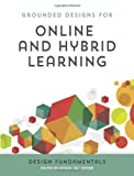 Online and Hybrid Learning: Design Fundamentals (Grounded Designs for Online and Hybrid Learning)