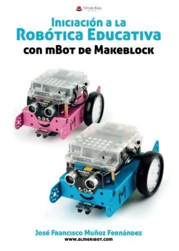 Iniciacion a la Robotica Educativa con mBot de Makeblock  [Muñoz, Jose Francisco] (Tapa Blanda)