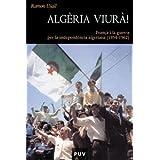 Algèria viurà!: França i la guerra per la independència algeriana (1954-1962) (Història)
