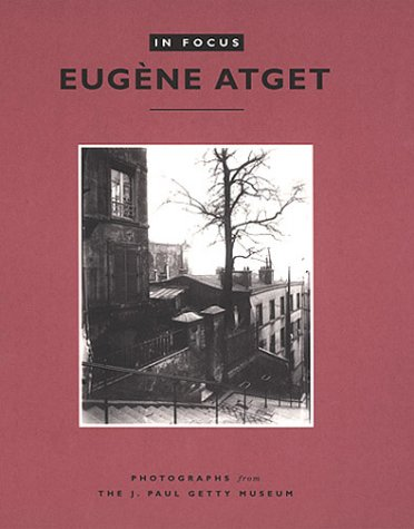 In Focus Eugene Atget  Photographs from the J Paul Getty Museum089236680X