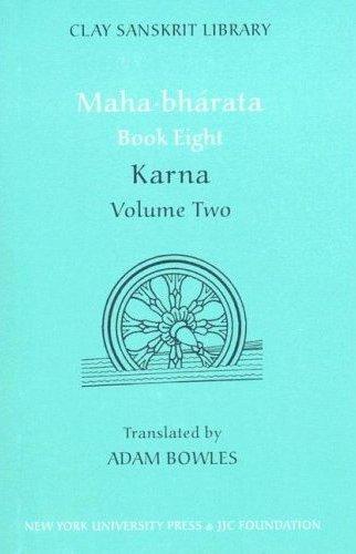 Maha-bharata Book 8, Volume Two: Karna: Karna Bk. 8, v.2 (Clay Sanskrit Library)