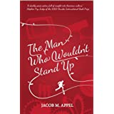 The Man Who Wouldn't Stand Upby Jacob M. Appel