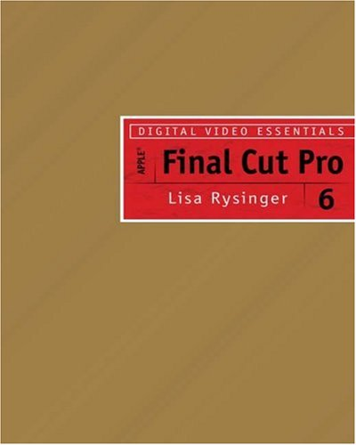 Digital Video Essentials: Apple Final Cut Pro 6 (Design Exploration Series)