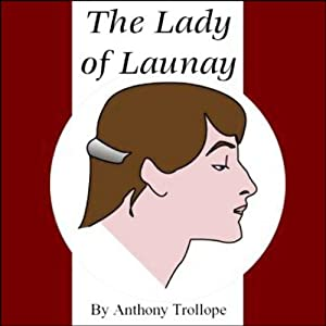 The Lady of Launay | [Anthony Trollope]