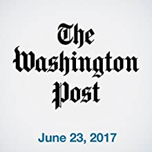 June 23, 2017 Newspaper / Magazine by  The Washington Post Narrated by Sam Scholl