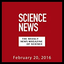 Science News, February 20, 2016 Periodical by  Society for Science & the Public Narrated by Mark Moran