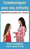 Communiquer avec vos enfants - Apprendre  à se parler et à s'écouter (French Edition)