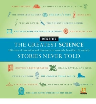 The Greatest Science Stories Never Told: 100 Tales of Invention and Discovery to Astonish, Bewilder, & Stupefy (Hardback) - Common PDF