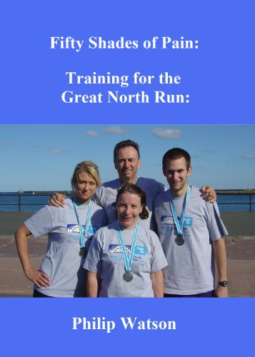 Philip Watson - Fifty Shades of Pain: Training for the Great North Run (English Edition)