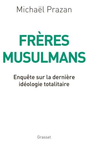 Frères Musulmans: Enquête sur la dernière idéologie totalitaire
