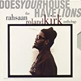 echange, troc Roland Kirk - Does Your House Have Lions ? (The Rahsaan Roland Kirk Anthology)