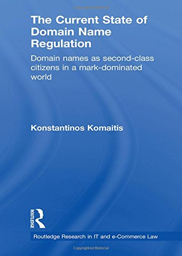 The Current State of Domain Name Regulation: Domain Names as Second Class Citizens in a Mark-Dominated World (Routledge