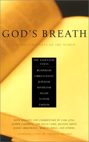 God's Breath: Sacred Scriptures of the World - The Essential Texts of Buddhism, Christianity, Judaism, Hinduism, Islam,