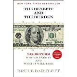 img - for The Benefit and The Burden: Tax Reform-Why We Need It and What It Will Take by Bartlett, Bruce (2013) Paperback book / textbook / text book