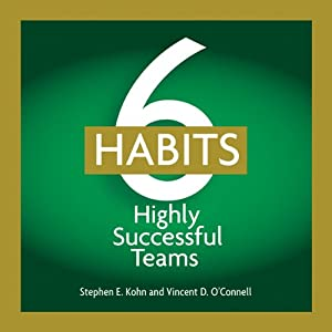 6 Habits of Highly Effective Teams | [Stephen E. Kohn, Vincent D. O'Connell]