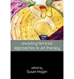 img - for Revisiting Feminist Approaches to Art Therapy (Paperback) - Common book / textbook / text book
