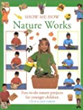 Nature Works: Fun-To-Do Nature Projects for Younger Children (Show Me How) (0765198444) by Parker, Steve