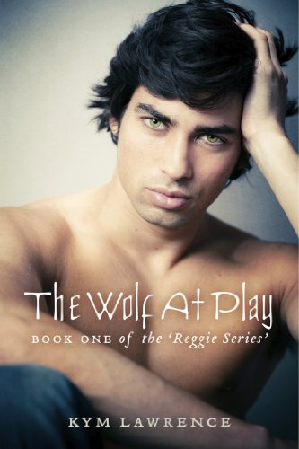 Book: The Wolf At Play - Book One Of The 'Reggie Series' by Kym Lawrence
