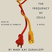 The Frequency of Souls: A Novel Audiobook by Mary Kay Zuravleff Narrated by Richard M. Tamblyn
