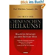 Das Buch der Chinesischen Heilkunst - Bewährtes Heilwissen aus dem Reich der Mitte: Traditionelle Chinesische...