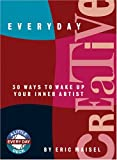 Everyday Creative: 30 Ways to Wake Up Your Inner Artist (159003077X) by Maisel, Eric
